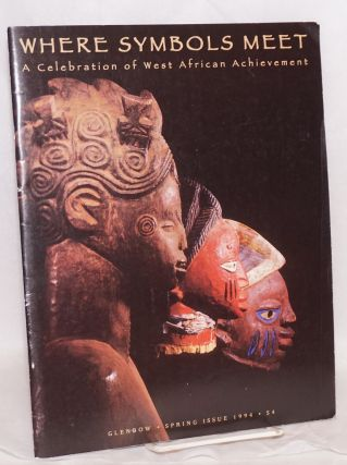 Where symbols meet; a celebration of West African achievement; Glenbow spring issue volume 14,...