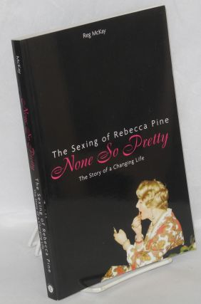 None so pretty; the sexing of Rebecca Pina, the story of a changing life. Reg McKay