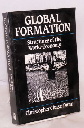 Global formation: structures of the world-economy. Christopher Chase-Dunn.