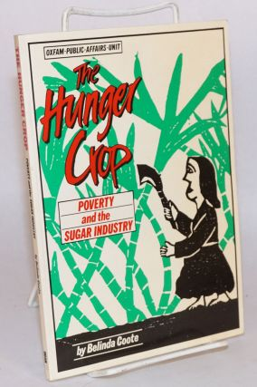 The hunger crop: poverty and the sugar industry. Belinda Coote