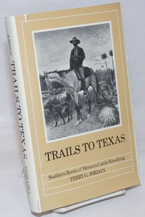 Trails to Texas: southern roots of western cattle ranching. Terry G. Jordan
