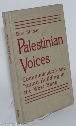 Palestinian voices; communication and nation building in the West Bank. Dov Shinar