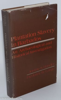 Plantation slavery in Barbados; an archaeological and historical investigation, with the...