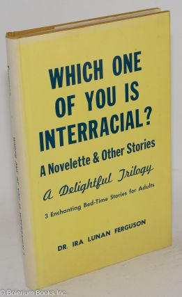 Which one of you is interracial? A novelette and other stories. A delightful trilogy. 3...