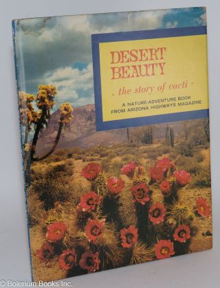 Desert beauty: the story of cacti, a nature-adventure book from Arizona Highways magazine....