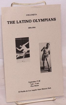 The Latino Olympians; [programme] 1896-1984, colloquia, September 17-18, ... Pico House, El...