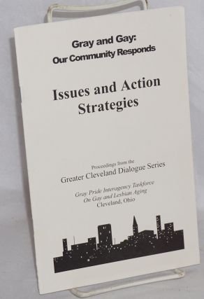 Gray and gay: our community responds, issues and action; proceedings from the Greater Cleveland...