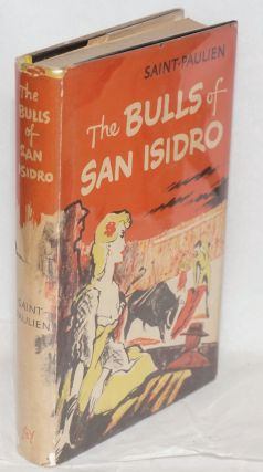 The Bulls of San Isidro; adapted from the French by Herma Briffault. Saint-Paulien