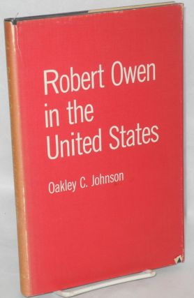Robert Owen in the United States. Foreword by A.L. Morton. Oakley C. Johnson