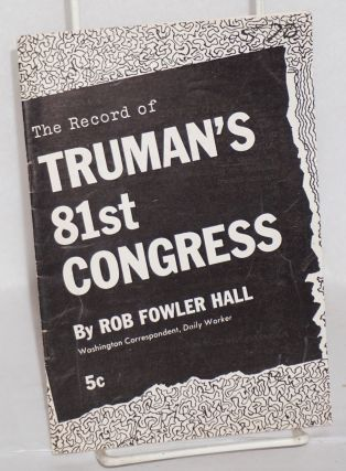 The record of Truman's 81st Congress. Rob Fowler Hall