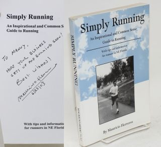 Simply running; an inspirational and common sense guide to running, with tips and information for...