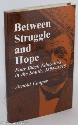 Between struggle and hope; four black educators in the South, 1894-1915. Arnold Cooper