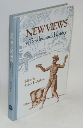 New views of borderlands history. Robert H. Jackson