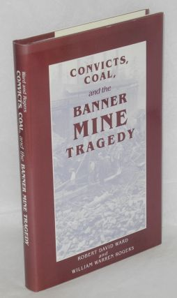 Convicts, coal, and the Banner Mine tragedy. Robert David Ward, William Warren Rogers