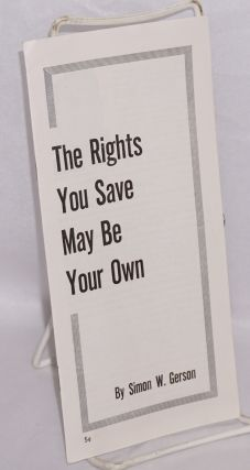 The rights you save may be your own. Simon W. Gerson
