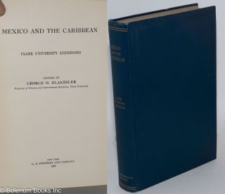 Mexico and the Caribbean; Clark University addresses. George H. Blakeslee, ed