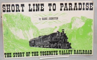 Short line to paradise: the story of the Yosemite Valley Railroad; second revised edition. Hank...
