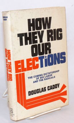 How they rig our elections, the coming dictatorship of big labor and the radicals [subtitle from...