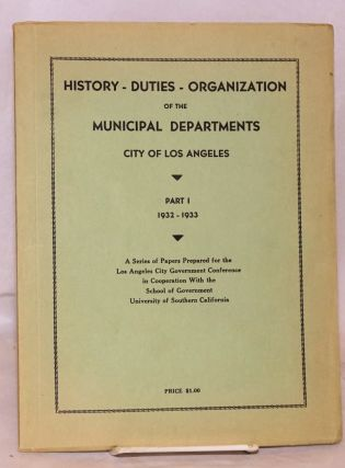 History - duties - organization of the Municipal Departments City of Los Angeles; part I 1932 -...