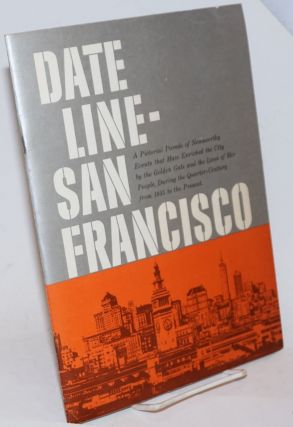 Dateline San Francisco: a pictorial parade of newsworthy events that have enriched the city by...