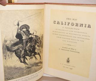 This was California; a collection of woodcuts and engravings reminiscent of historical events, human achievements and trivialities from pioneer days to the Gay Nineties