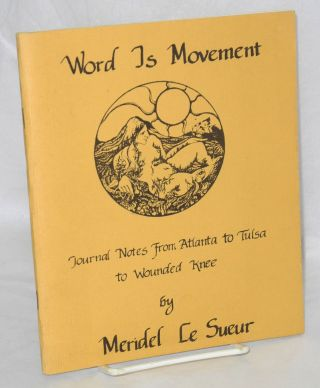 Word is movement, journal notes; Atlanta, Tulsa, Wounded Knee. Meridel Le Sueur