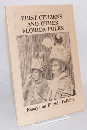 First citizens and other Florida folks: essays in Florida folklife. Ronald Foreman, ed
