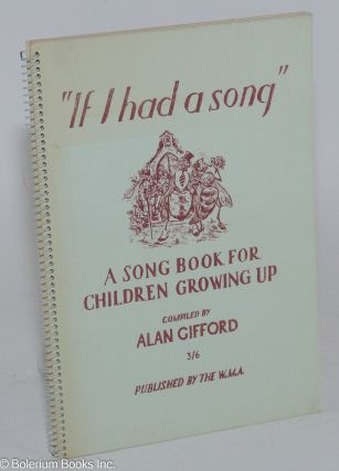 """If I had a song"": a song book for children growing up compiled by Alan Gifford. Alan Gifford"