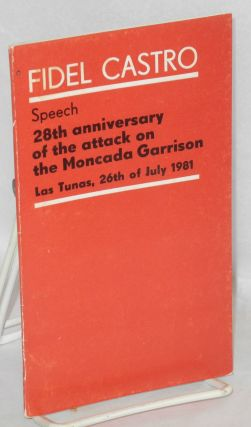 Speech: - 28th anniversary of the attack on the Moncada Garrison, Las Tunas, 26th of July 1981....