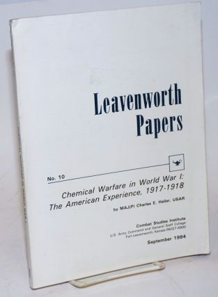 Leavenworth papers no. 10; chemical warfare in World War I: the American experience, 1917 - 1918....