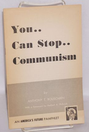 You.... can stop... Communism. With a forward by Herbert A. Philbrick. Anthony Trawick Bouscaren