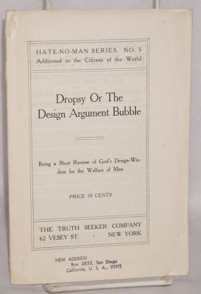 Dropsy or the design argument bubble, being a short review of God's design-wisdom for the welfare...