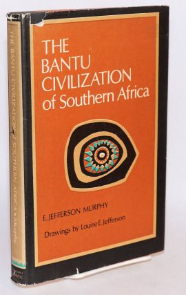 The Bantu civilization of Southern Africa. E. Jefferson Murphy, Louise E. Jefferson