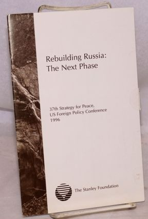 Rebuilding Russia: the next phase, report of the thirty-seventh strategy for peace, US foreign policy conference