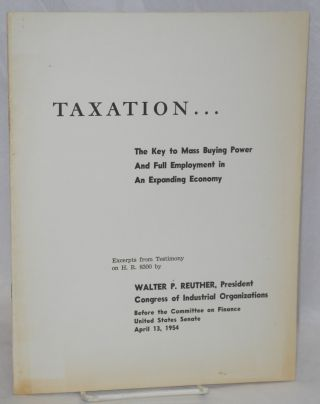 Taxation... the key to mass buying power and full employment in an expanding economy. Excerpts...