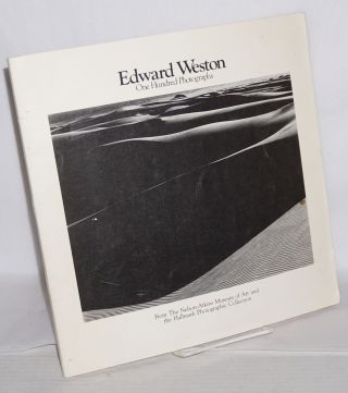 Edward Weston; one hundred photographs from the Nelson - Atkins Museum of Art and the Hallmark...