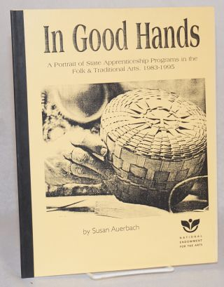 In good hands; a portrait of state apprenticeship programs in the folk and traditional arts, 1983...