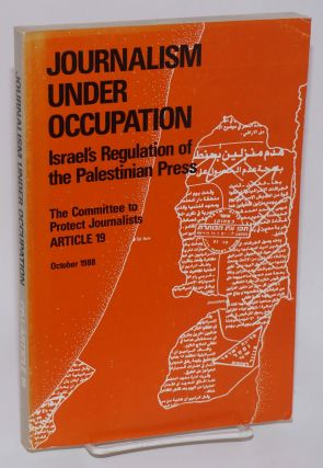 Journalism under occupation: Israel's regulation of the Palentinian press. The Committee to...