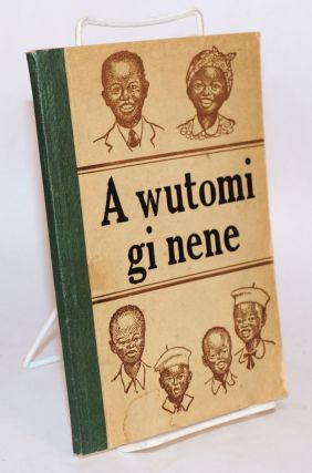 A Wutomi gi nene; [guide to health]. B. T. Navess, Margaret Black, Norman Fletcher, Clara...