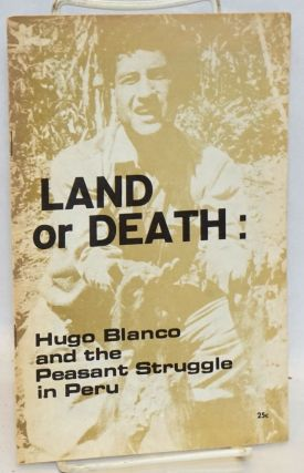 Land or Death: Hugo Blanco and the peasant struggle in Peru. Young Socialist Alliance