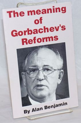 The meaning of Gorbachev's reforms. Alan Benjamin
