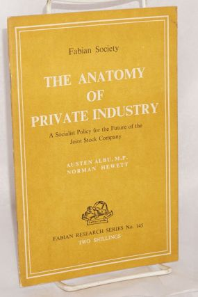 The anatomy of private industry: A Socialist policy for the future of the joint stock company....