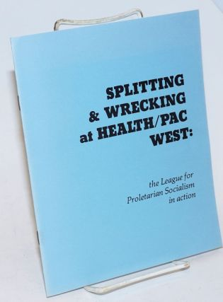 Splitting & wrecking at Health/PAC West: the League for Proletarian Socialism in action. Robin...