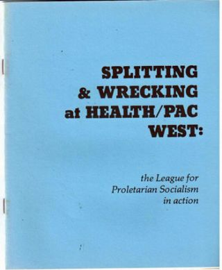 Splitting & wrecking at Health/PAC West: the League for Proletarian Socialism in action