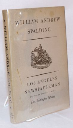 William Andrew Spalding; Los Angeles newspaperman; an autobiographical account edited with an...