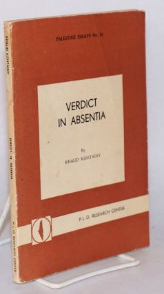 Verdict in absentia, a study of the Palestine case as represented to the western world. Khalid...