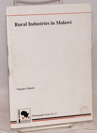 Rural industries in Malawi. Mapopa Chipeta
