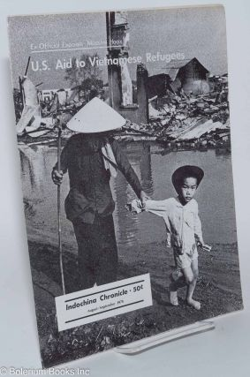 Indochina Chronicle; August - September 1974; U.S. aid to Vietnamese refugees; ex-official exposes massive hoax
