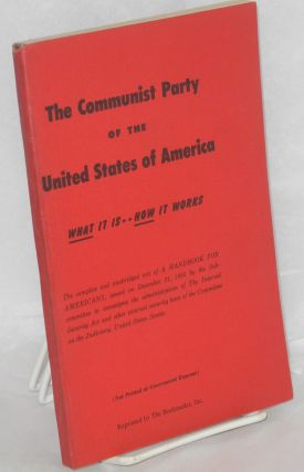 The Communist Party of the United States of America; what it is, how it works. A handbook for...