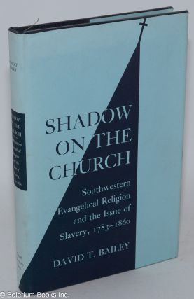 Shadow on the church; southwestern evangelical religion and the issue of slavery, 1783-1860....